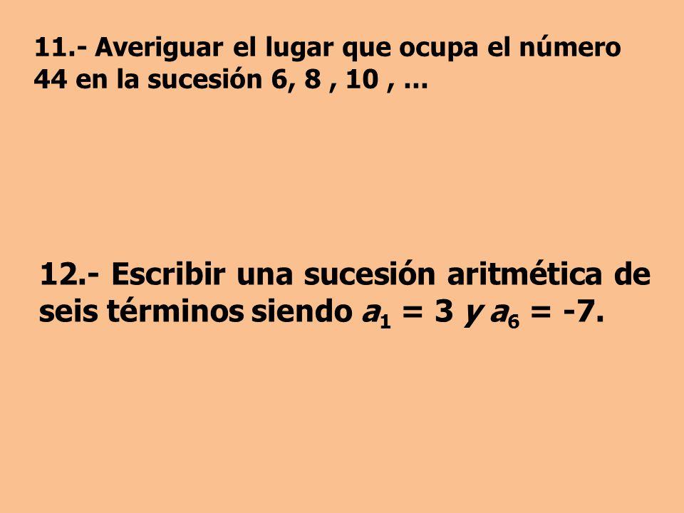 11.- Averiguar el lugar que ocupa el número 44 en la sucesión 6, 8, 10,...