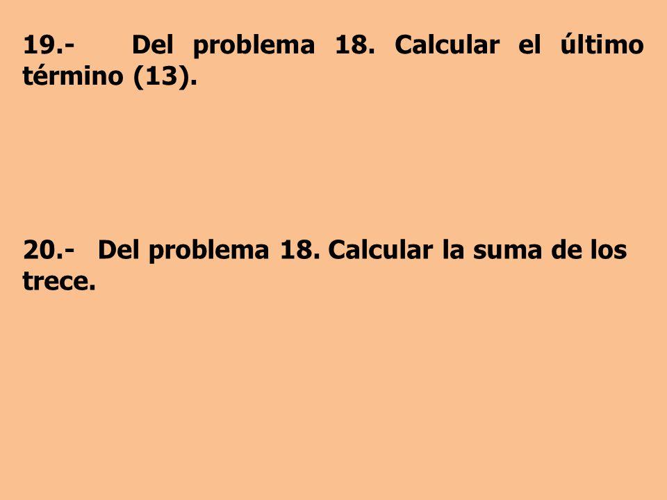 19.- Del problema 18.Calcular el último término (13).