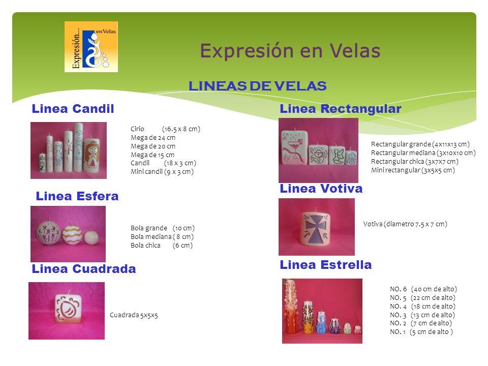 LINEAS DE VELAS Cirio (16.5 x 8 cm) Mega de 24 cm Mega de 20 cm Mega de 15 cm Candil (18 x 3 cm) Mini candil (9 x 3 cm) Linea Candil Rectangular grande (4x11x13 cm) Rectangular mediana (3x10x10 cm) Rectangular chica (3x7x7 cm) Mini rectangular (3x5x5 cm) Linea Rectangular Linea Esfera Bola grande (10 cm) Bola mediana ( 8 cm) Bola chica (6 cm) Linea Votiva Votiva (diametro 7.5 x 7 cm) Linea Cuadrada Cuadrada 5x5x5 NO.