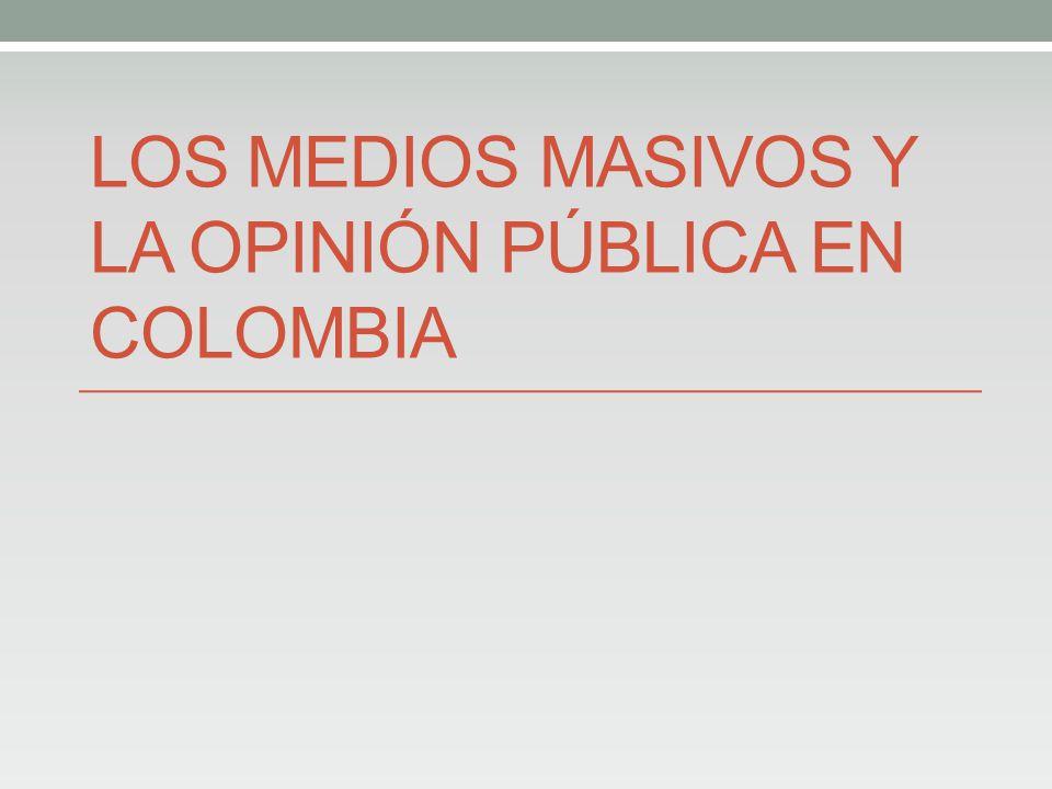 LOS MEDIOS MASIVOS Y LA OPINIÓN PÚBLICA EN COLOMBIA