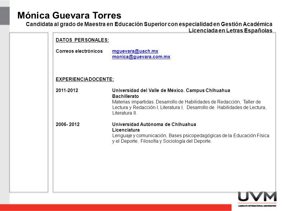 DATOS PERSONALES: Correos electrónicosmguevara@uach.mxmguevara@uach.mx monica@guevara.com.mx EXPERIENCIA DOCENTE: 2011-2012Universidad del Valle de México.
