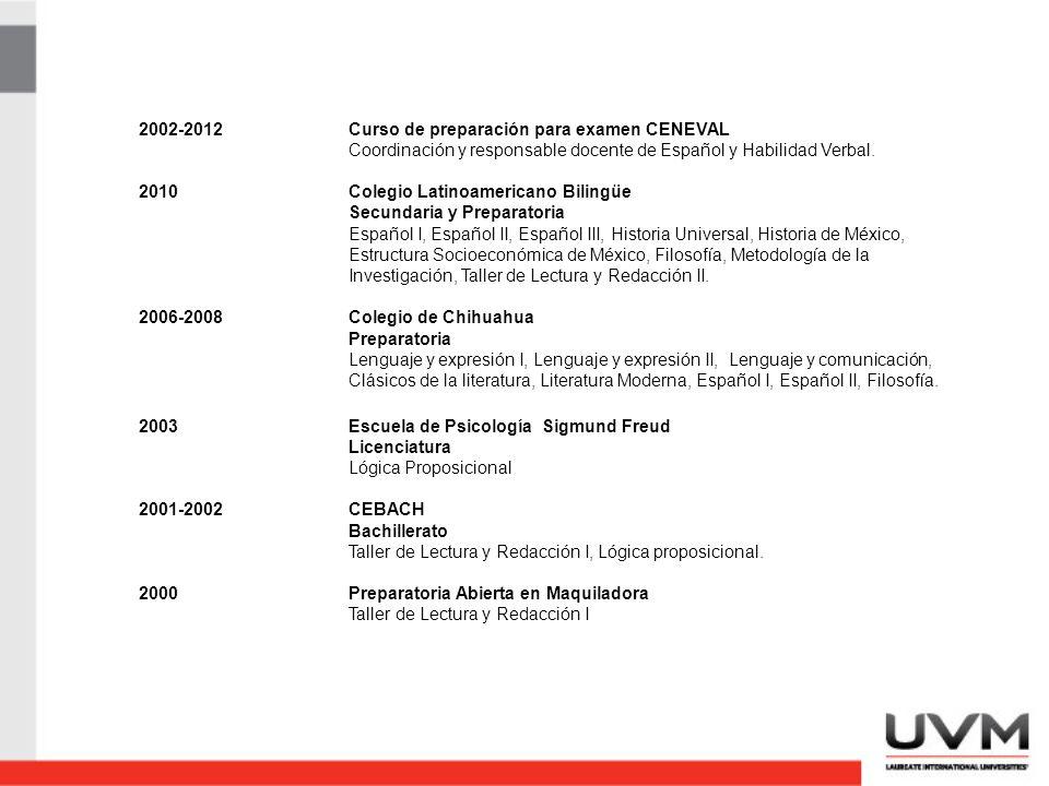 2002-2012Curso de preparación para examen CENEVAL Coordinación y responsable docente de Español y Habilidad Verbal.