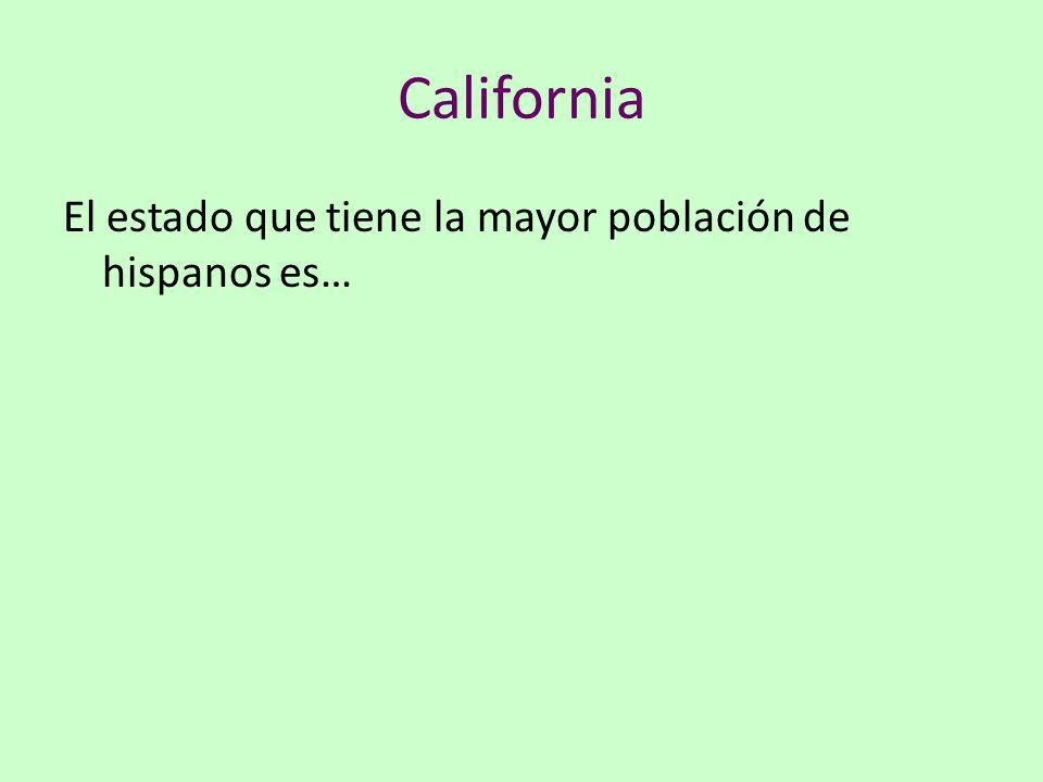 California El estado que tiene la mayor población de hispanos es…