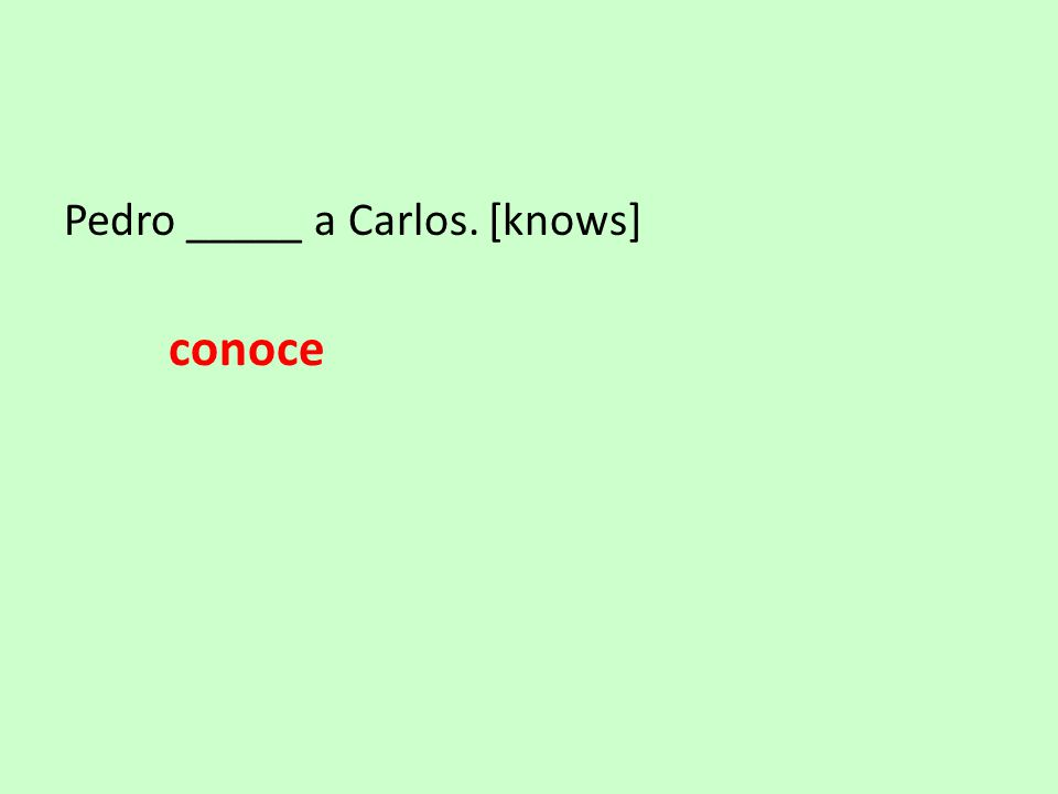 Pedro _____ a Carlos. [knows] conoce