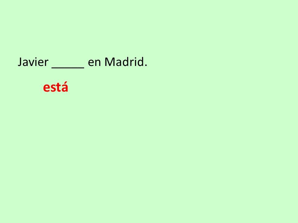 Javier _____ en Madrid. está