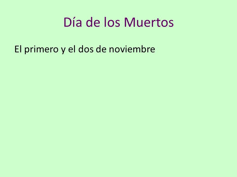 Día de los Muertos El primero y el dos de noviembre