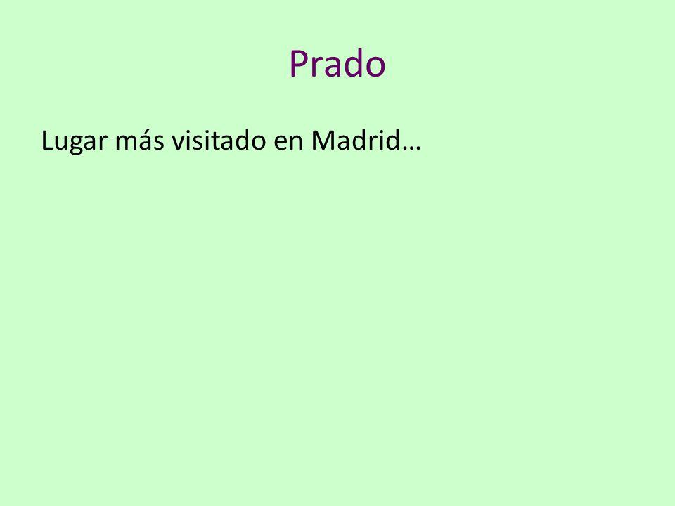 Prado Lugar más visitado en Madrid…