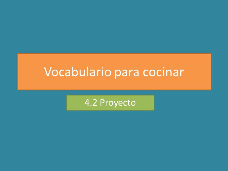 Vocabulario para cocinar 4.2 Proyecto