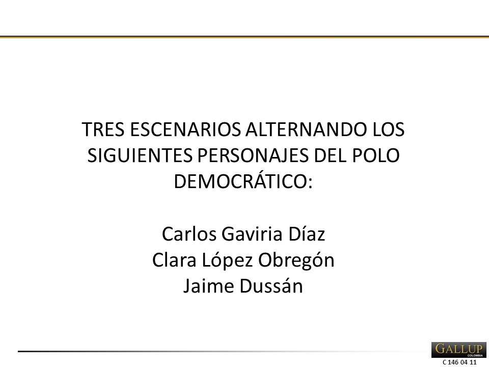C 146 04 11 TRES ESCENARIOS ALTERNANDO LOS SIGUIENTES PERSONAJES DEL POLO DEMOCRÁTICO: Carlos Gaviria Díaz Clara López Obregón Jaime Dussán