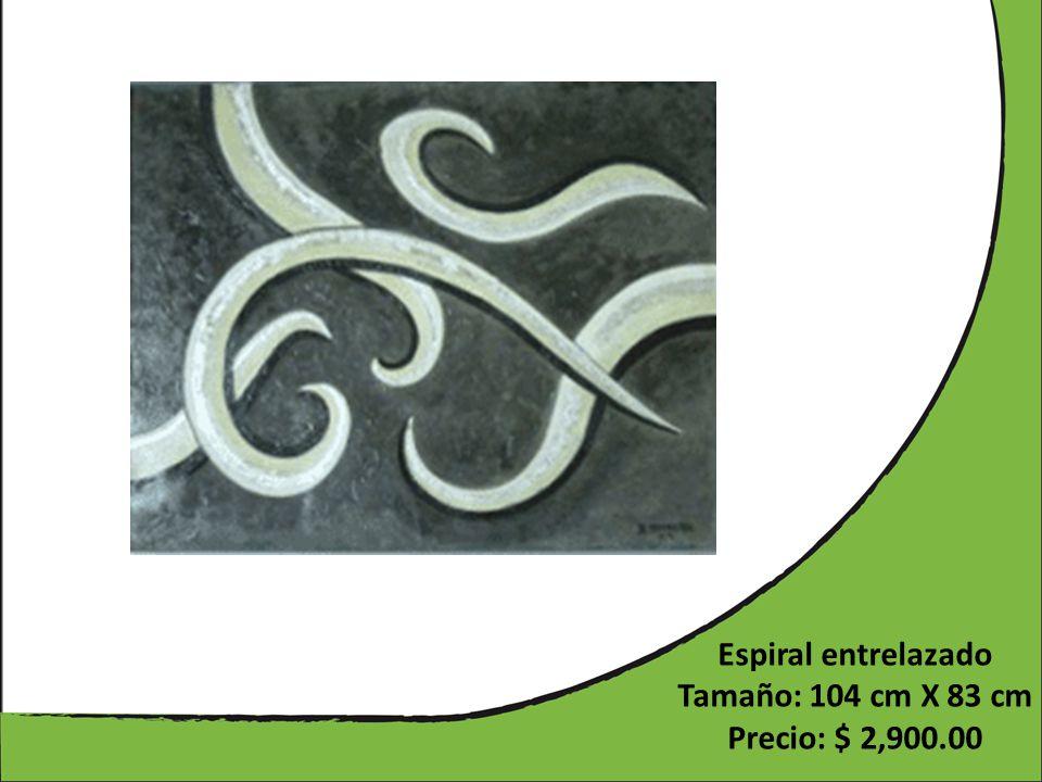 Espiral entrelazado Tamaño: 104 cm X 83 cm Precio: $ 2,900.00