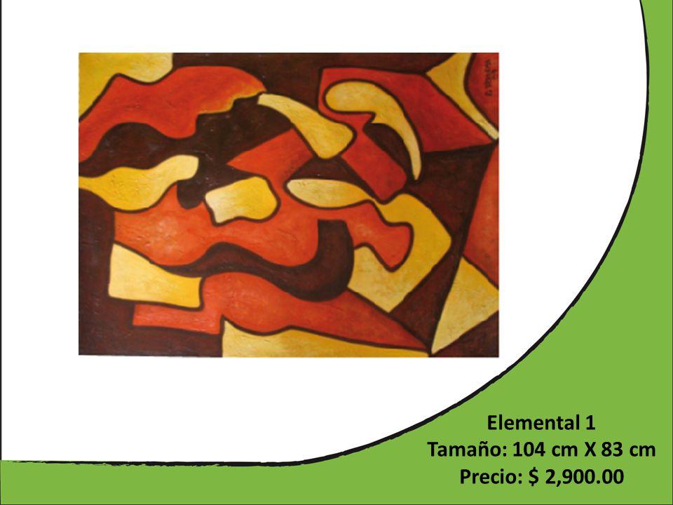 Elemental 1 Tamaño: 104 cm X 83 cm Precio: $ 2,900.00