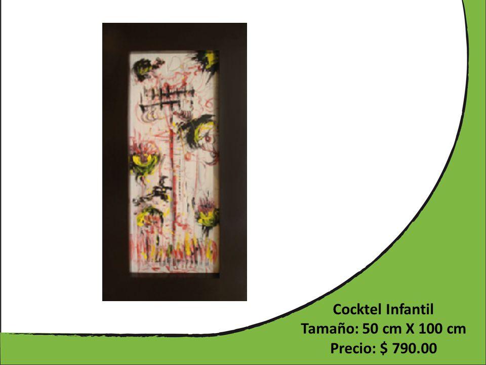 Cocktel Infantil Tamaño: 50 cm X 100 cm Precio: $ 790.00