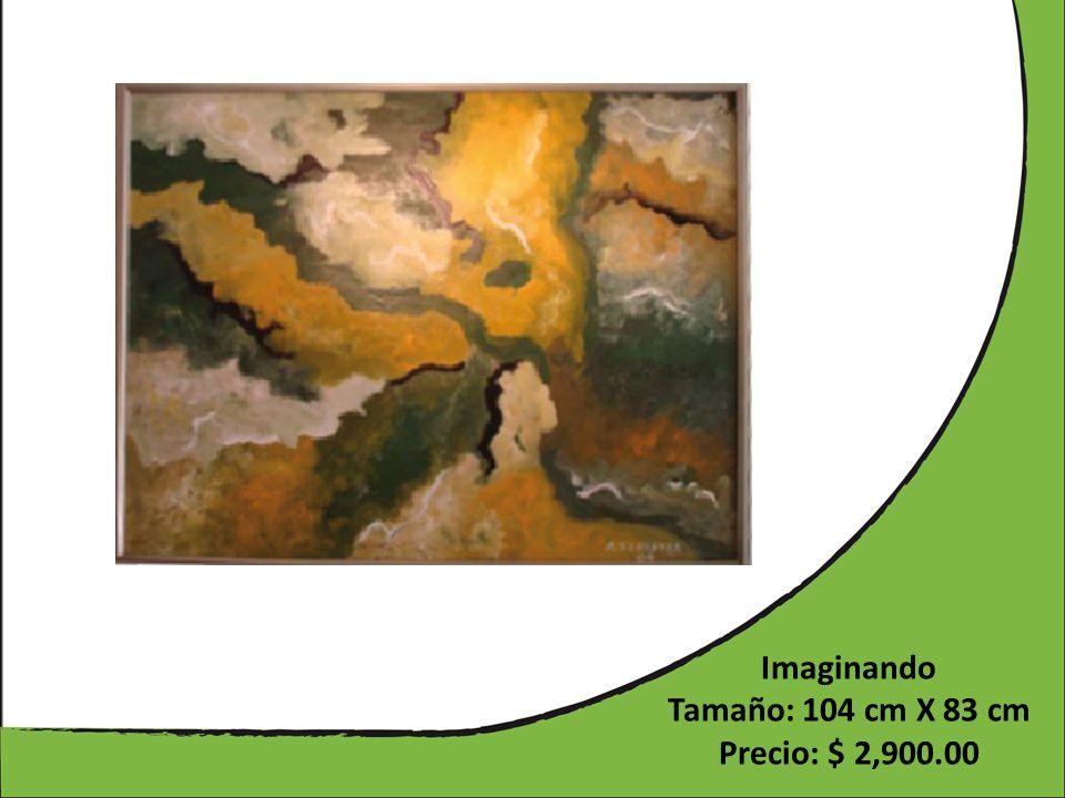 Imaginando Tamaño: 104 cm X 83 cm Precio: $ 2,900.00