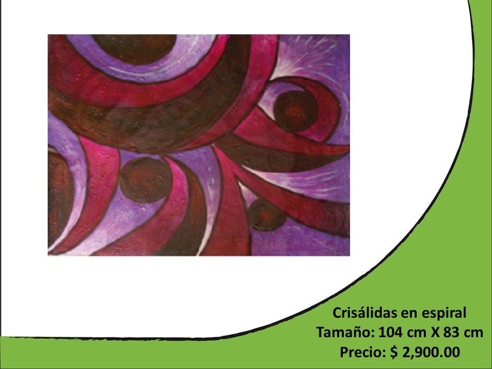 Crisálidas en espiral Tamaño: 104 cm X 83 cm Precio: $ 2,900.00