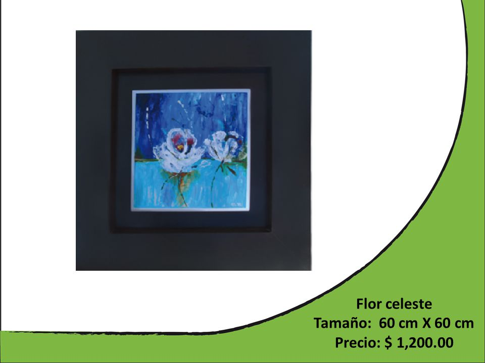 Flor celeste Tamaño: 60 cm X 60 cm Precio: $ 1,200.00