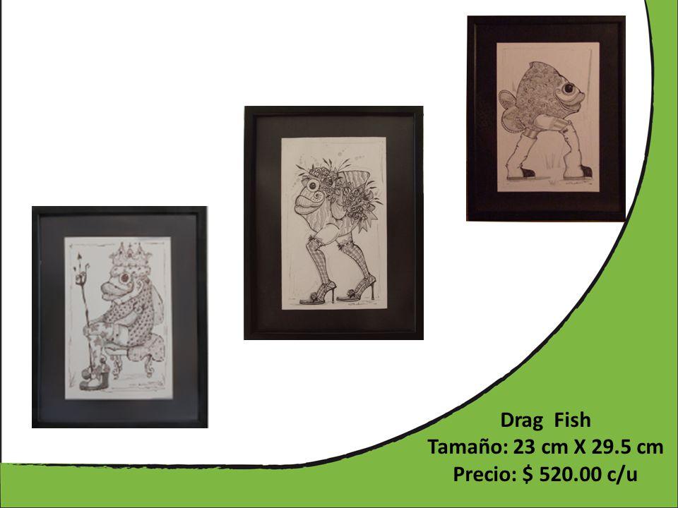 Drag Fish Tamaño: 23 cm X 29.5 cm Precio: $ 520.00 c/u