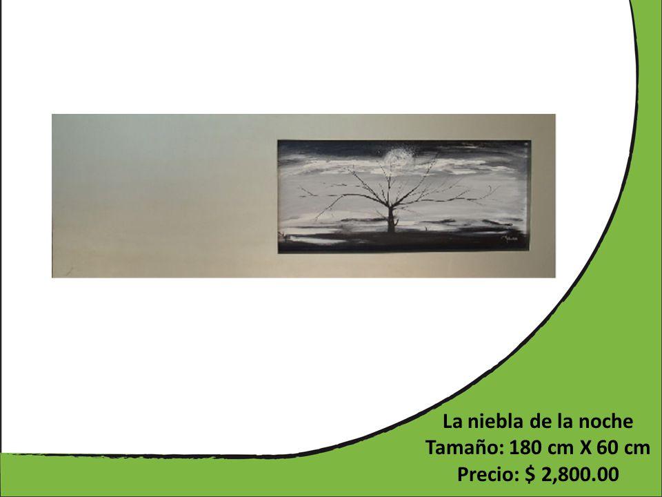 La niebla de la noche Tamaño: 180 cm X 60 cm Precio: $ 2,800.00