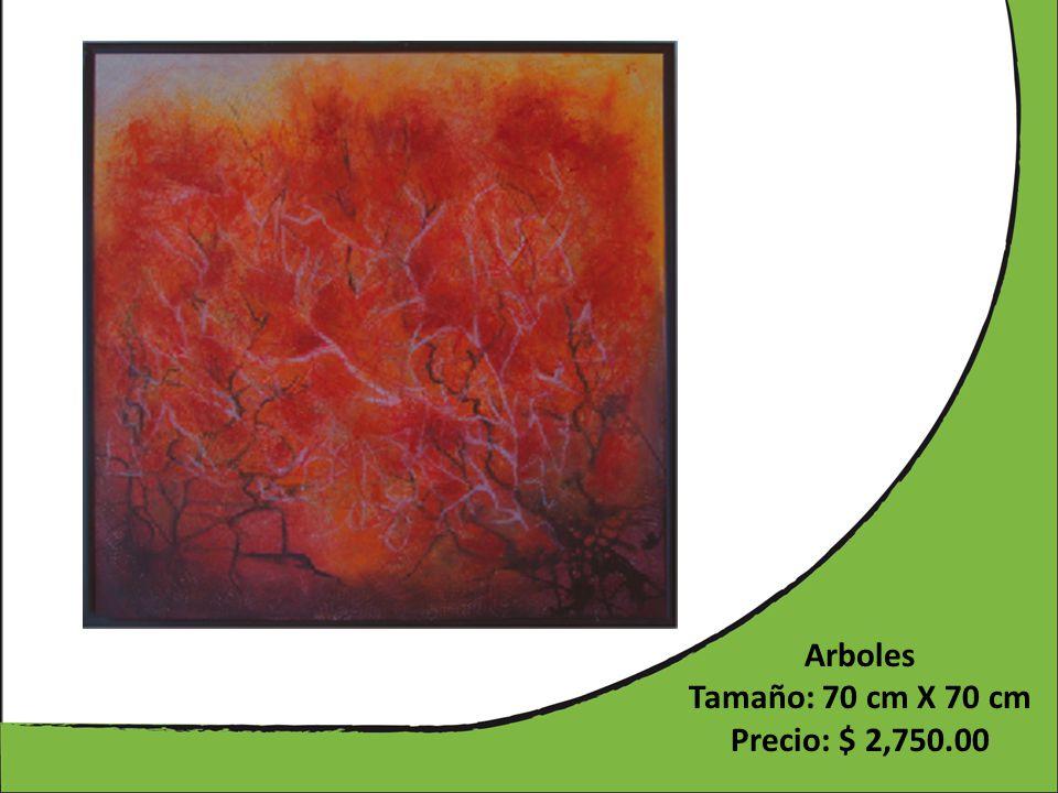 Arboles Tamaño: 70 cm X 70 cm Precio: $ 2,750.00