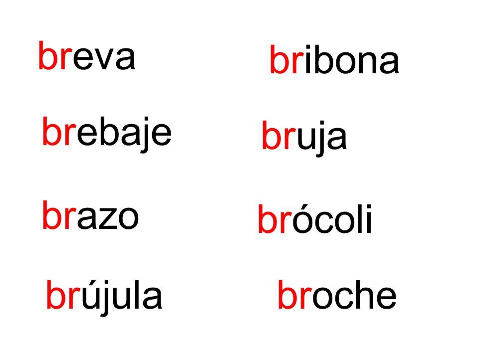 brazo bruja brebaje bribona breva brócoli brochebrújula