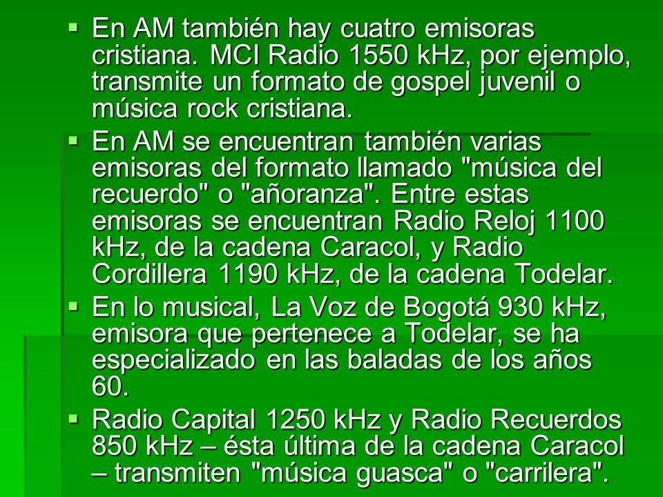  La mayoría  La mayoría de las emisoras noticiosas y de programación hablada se encuentran en la banda de AM, mientras que las musicales se encuentran en FM.