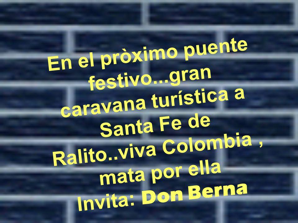 En el pròximo puente festivo...gran caravana turística a Santa Fe de Ralito..viva Colombia, mata por ella Invita: Don Berna