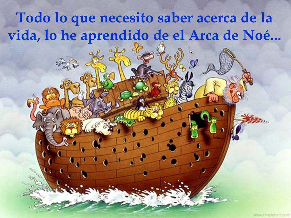 Todo lo que necesito saber acerca de la vida, lo he aprendido de el Arca de Noé...
