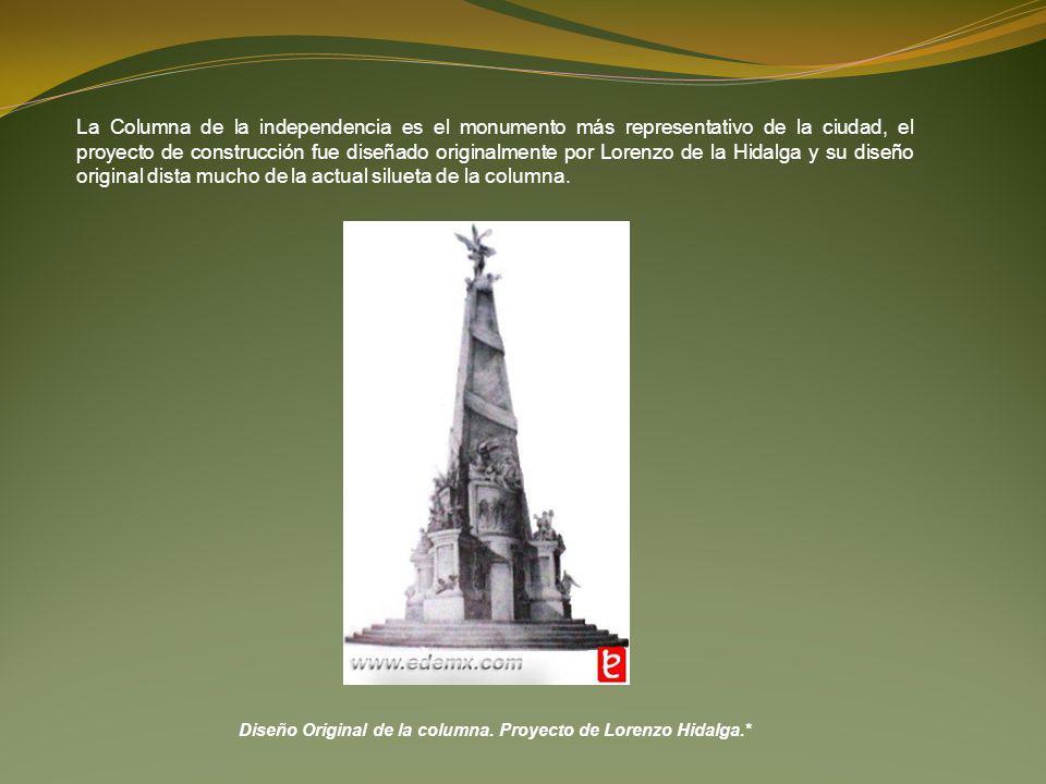 La Columna de la independencia es el monumento más representativo de la ciudad, el proyecto de construcción fue diseñado originalmente por Lorenzo de la Hidalga y su diseño original dista mucho de la actual silueta de la columna.