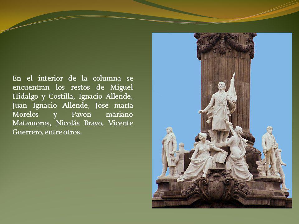 En el interior de la columna se encuentran los restos de Miguel Hidalgo y Costilla, Ignacio Allende, Juan Ignacio Allende, José maría Morelos y Pavón mariano Matamoros, Nicolás Bravo, Vicente Guerrero, entre otros.