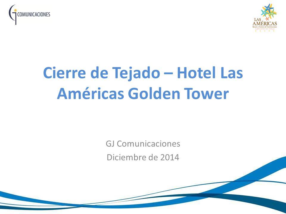 Cierre de Tejado – Hotel Las Américas Golden Tower GJ Comunicaciones Diciembre de 2014