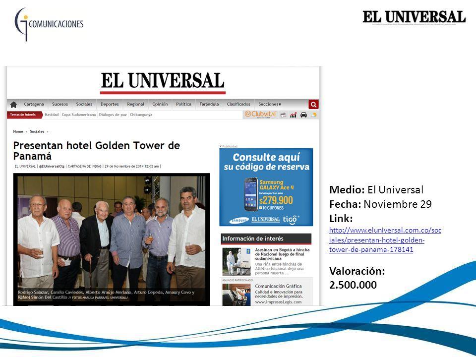 Medio: El Universal Fecha: Noviembre 29 Link: http://www.eluniversal.com.co/soc iales/presentan-hotel-golden- tower-de-panama-178141 http://www.eluniversal.com.co/soc iales/presentan-hotel-golden- tower-de-panama-178141 Valoración: 2.500.000