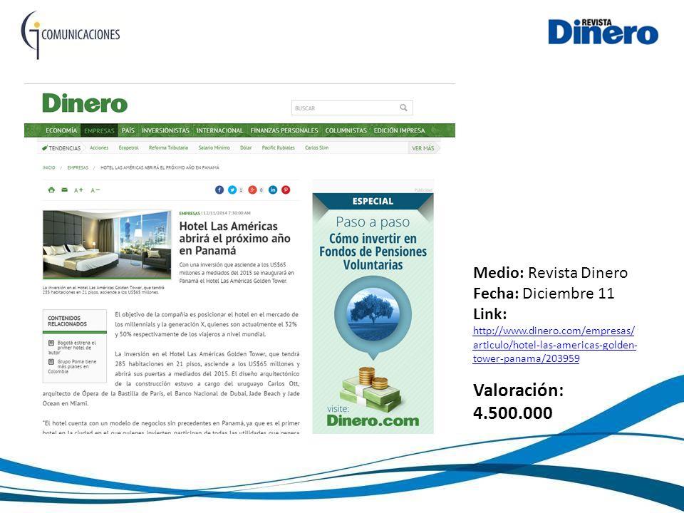 Medio: Revista Dinero Fecha: Diciembre 11 Link: http://www.dinero.com/empresas/ articulo/hotel-las-americas-golden- tower-panama/203959 http://www.dinero.com/empresas/ articulo/hotel-las-americas-golden- tower-panama/203959 Valoración: 4.500.000