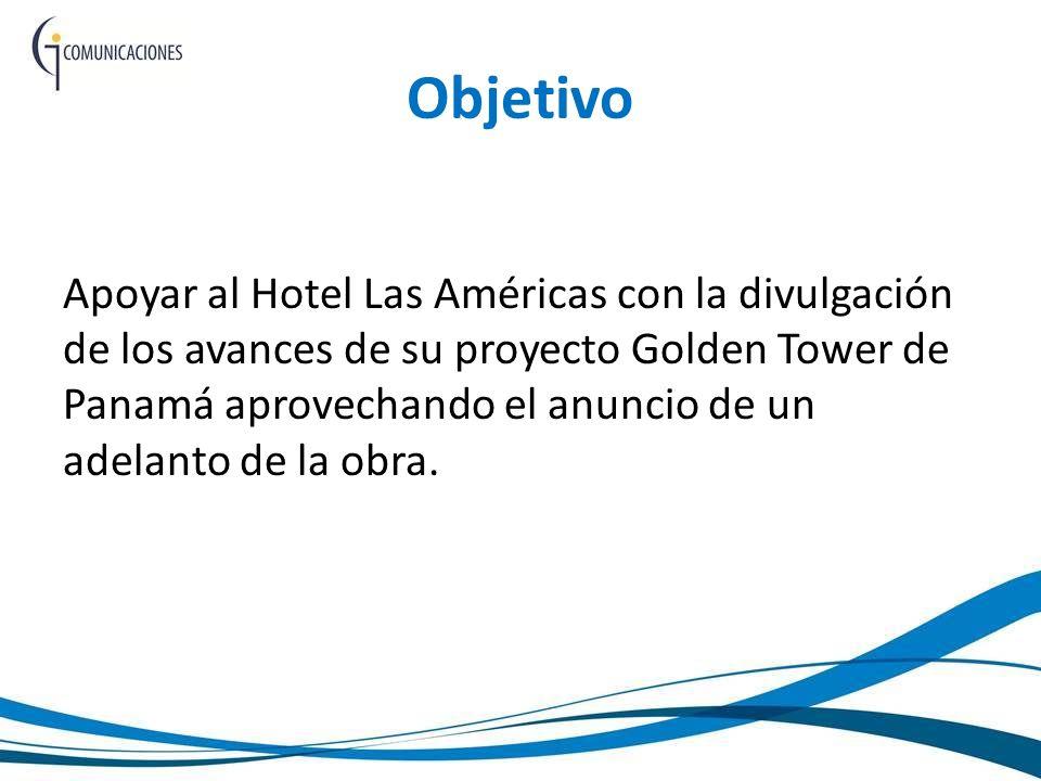 Objetivo Apoyar al Hotel Las Américas con la divulgación de los avances de su proyecto Golden Tower de Panamá aprovechando el anuncio de un adelanto de la obra.