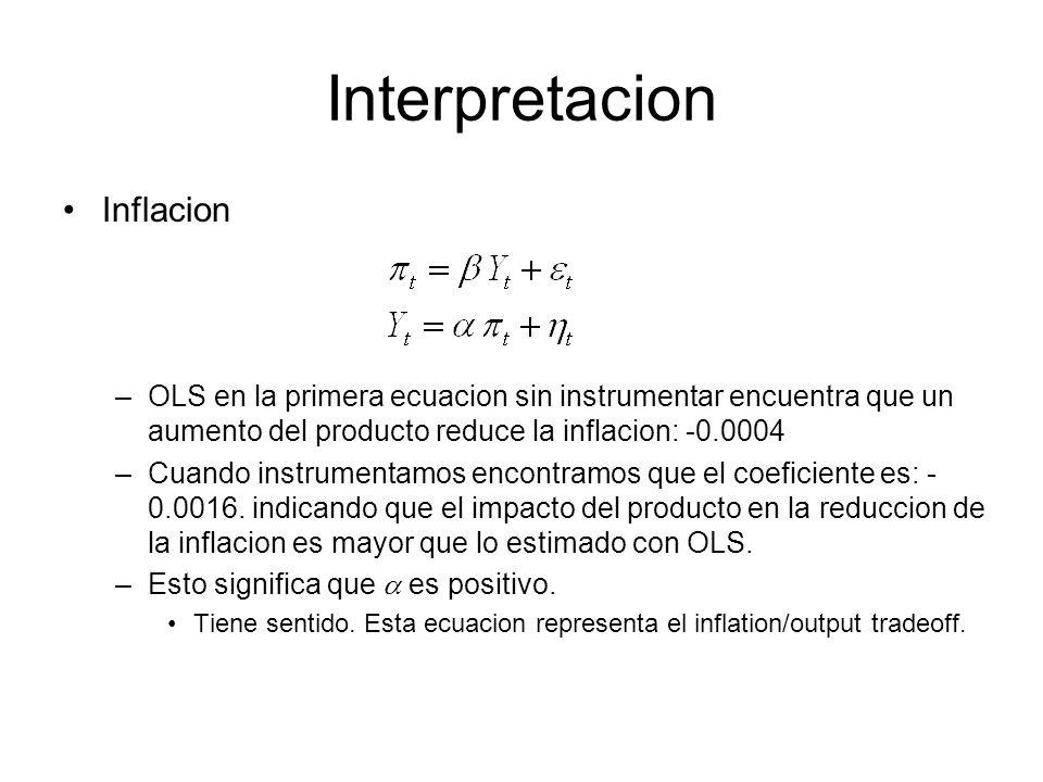 Interpretacion Inflacion –OLS en la primera ecuacion sin instrumentar encuentra que un aumento del producto reduce la inflacion: -0.0004 –Cuando instrumentamos encontramos que el coeficiente es: - 0.0016.