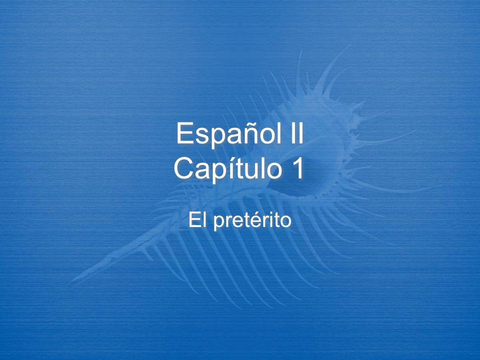 Español II Capítulo 1 El pretérito