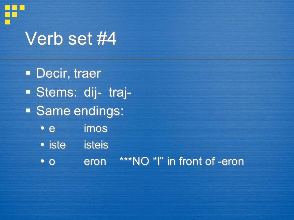 Verb set #4  Decir, traer  Stems: dij- traj-  Same endings:  eimos  isteisteis  o eron ***NO I in front of -eron  Decir, traer  Stems: dij- traj-  Same endings:  eimos  isteisteis  o eron ***NO I in front of -eron