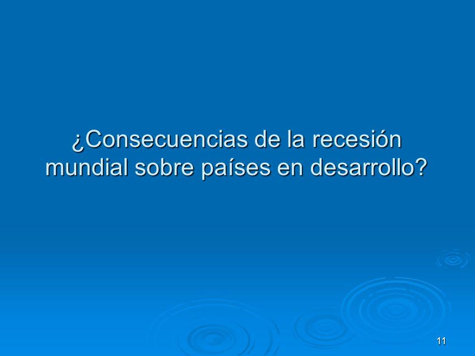 ¿Consecuencias de la recesión mundial sobre países en desarrollo 11