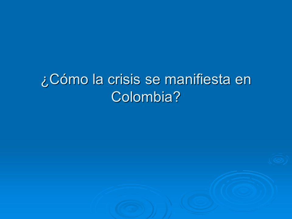 ¿Cómo la crisis se manifiesta en Colombia