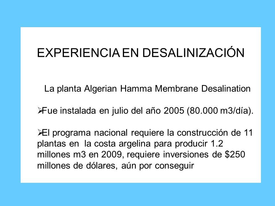 EXPERIENCIA EN DESALINIZACIÓN La planta Algerian Hamma Membrane Desalination  Fue instalada en julio del año 2005 (80.000 m3/día).