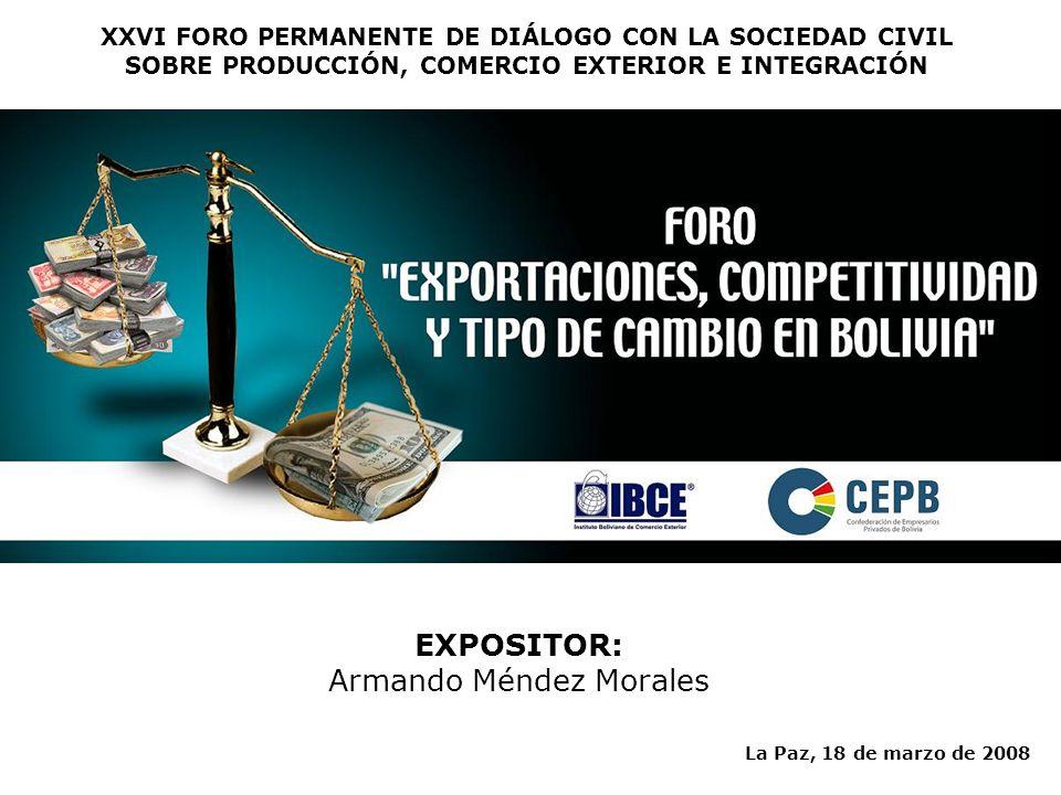 EXPOSITOR: Armando Méndez Morales La Paz, 18 de marzo de 2008 XXVI FORO PERMANENTE DE DIÁLOGO CON LA SOCIEDAD CIVIL SOBRE PRODUCCIÓN, COMERCIO EXTERIOR E INTEGRACIÓN