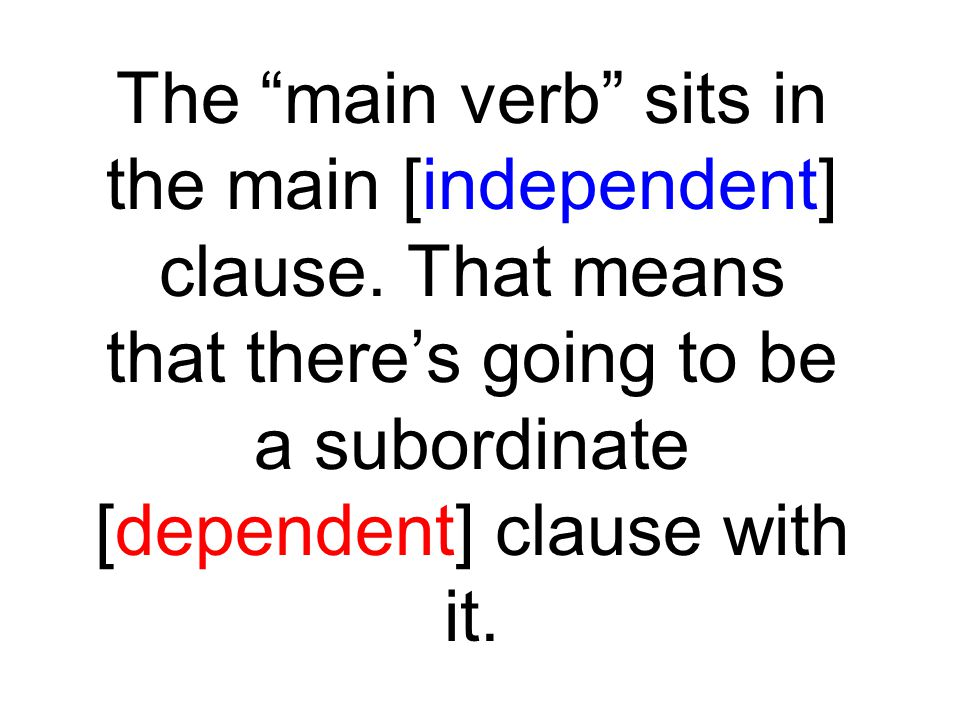 The main verb sits in the main [independent] clause.