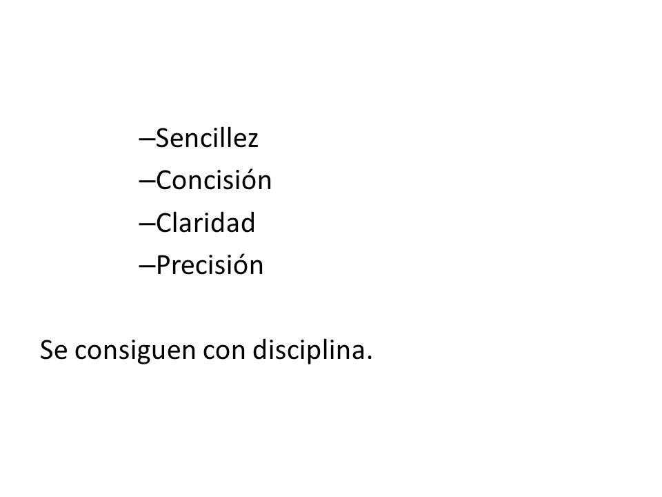 – Sencillez – Concisión – Claridad – Precisión Se consiguen con disciplina.