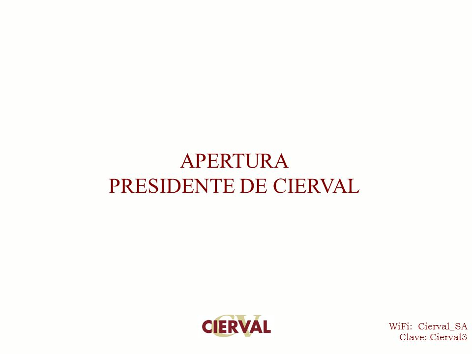 WiFi: Cierval_SA Clave: Cierval3 APERTURA PRESIDENTE DE CIERVAL