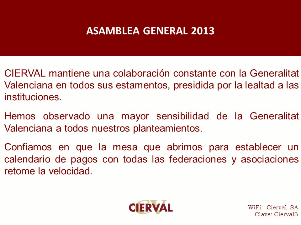 WiFi: Cierval_SA Clave: Cierval3 CIERVAL mantiene una colaboración constante con la Generalitat Valenciana en todos sus estamentos, presidida por la lealtad a las instituciones.