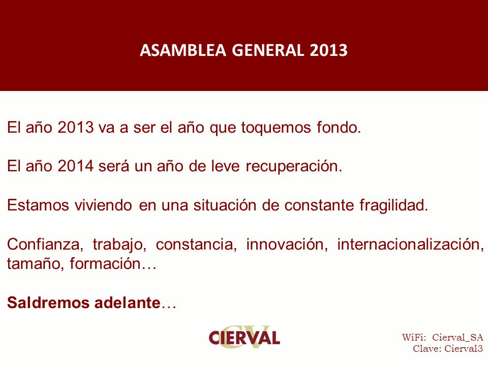 WiFi: Cierval_SA Clave: Cierval3 El año 2013 va a ser el año que toquemos fondo.