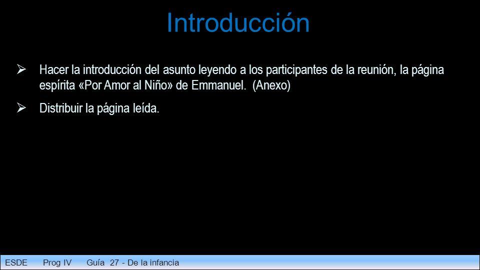 Introducción  Hacer la introducción del asunto leyendo a los participantes de la reunión, la página espírita «Por Amor al Niño» de Emmanuel.