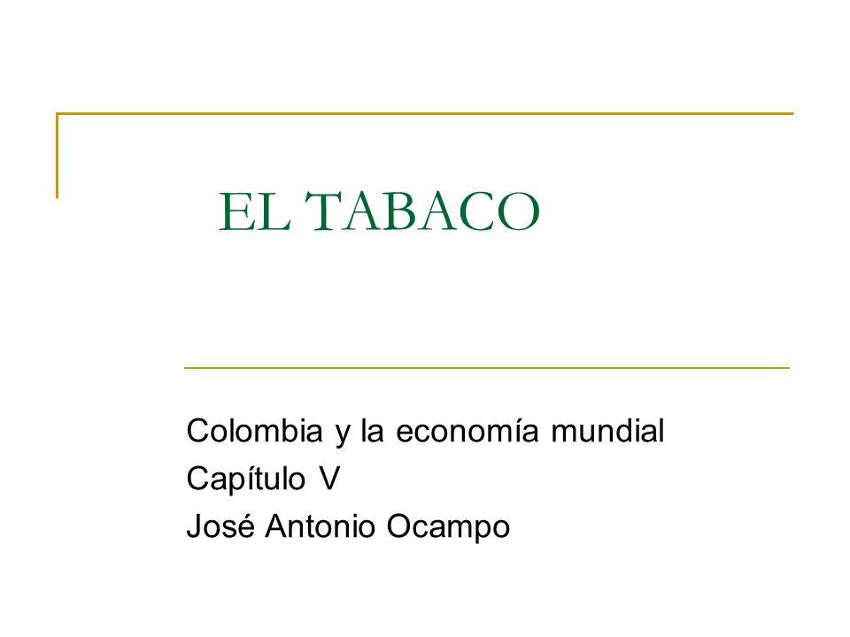 EL TABACO Colombia y la economía mundial Capítulo V José Antonio Ocampo