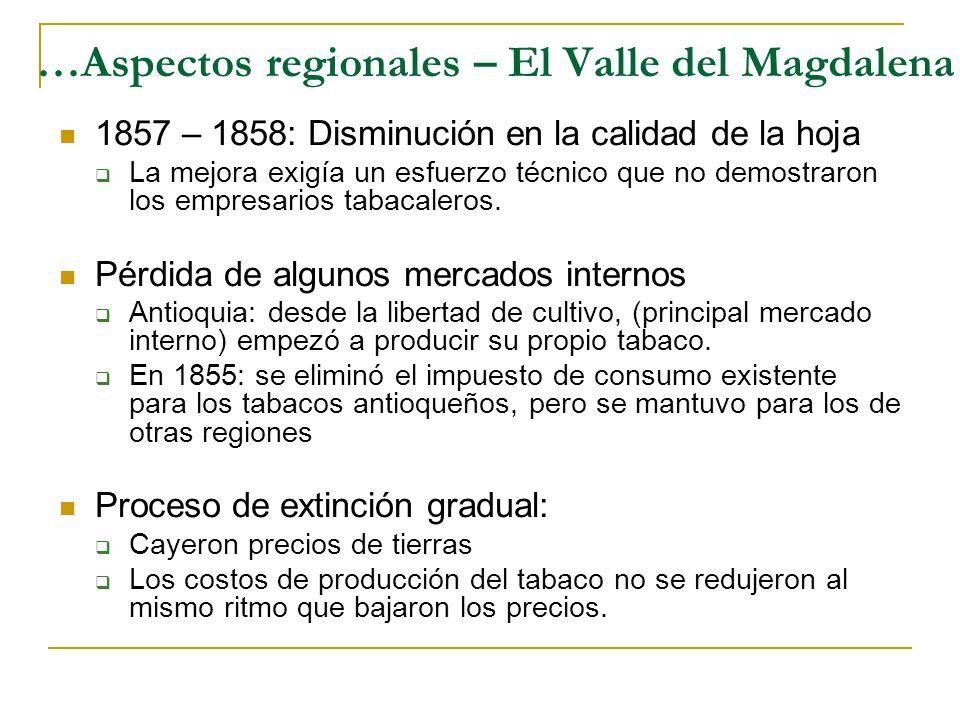 …Aspectos regionales – El Valle del Magdalena 1857 – 1858: Disminución en la calidad de la hoja  La mejora exigía un esfuerzo técnico que no demostraron los empresarios tabacaleros.