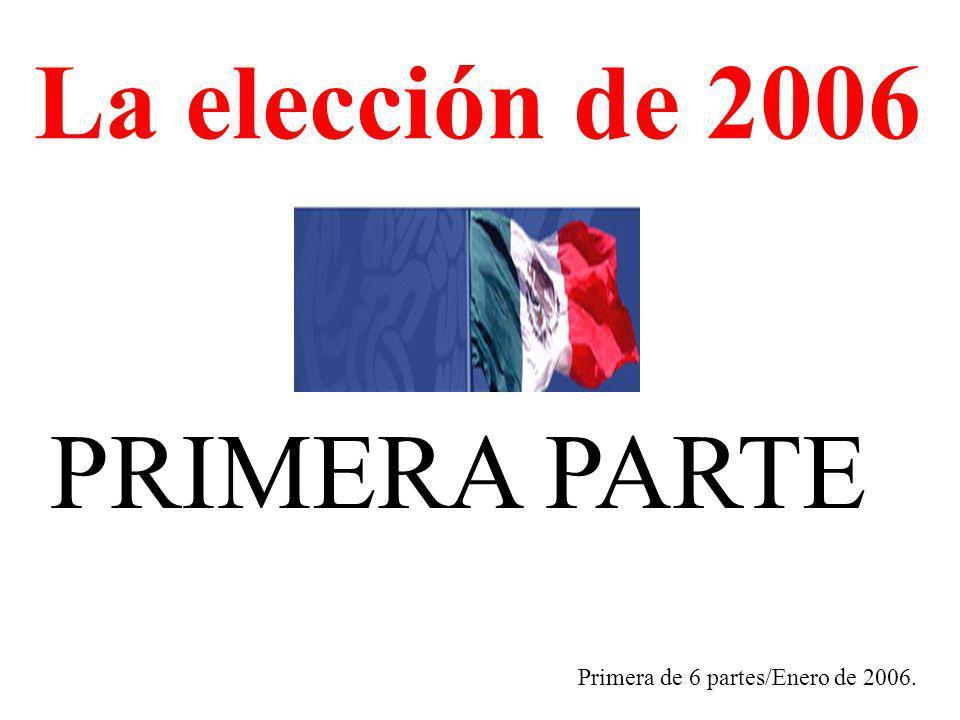 PRIMERA PARTE Primera de 6 partes/Enero de 2006. La elección de 2006
