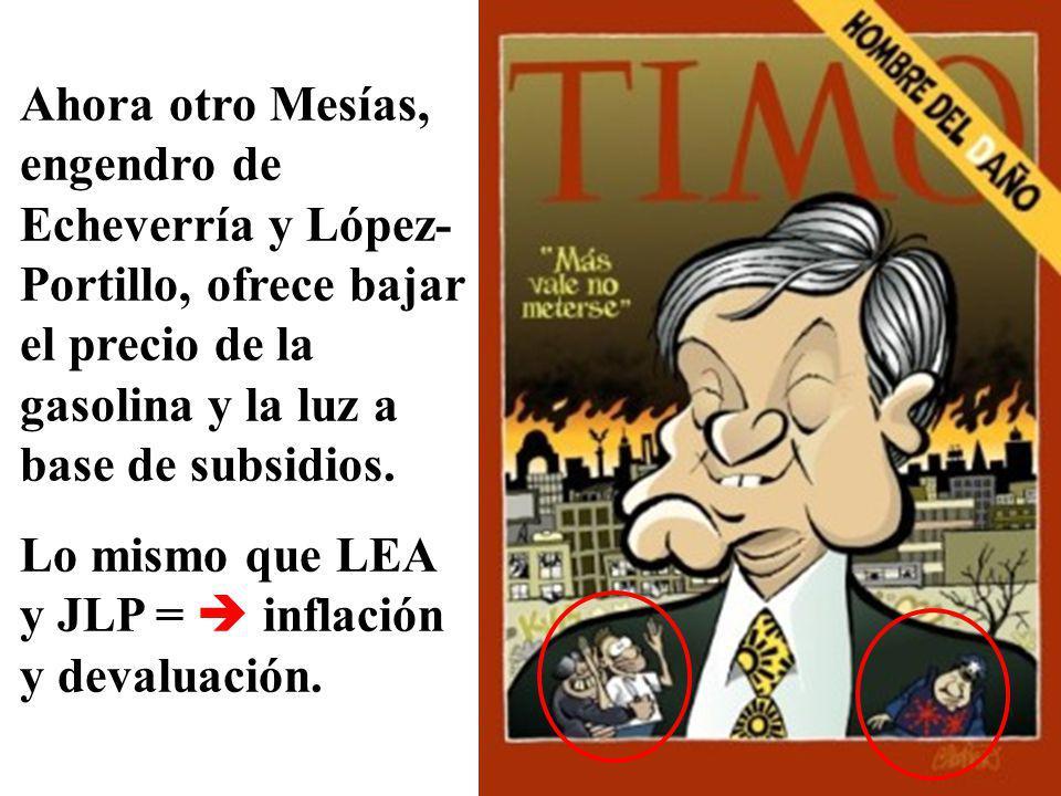 Ahora otro Mesías, engendro de Echeverría y López- Portillo, ofrece bajar el precio de la gasolina y la luz a base de subsidios.