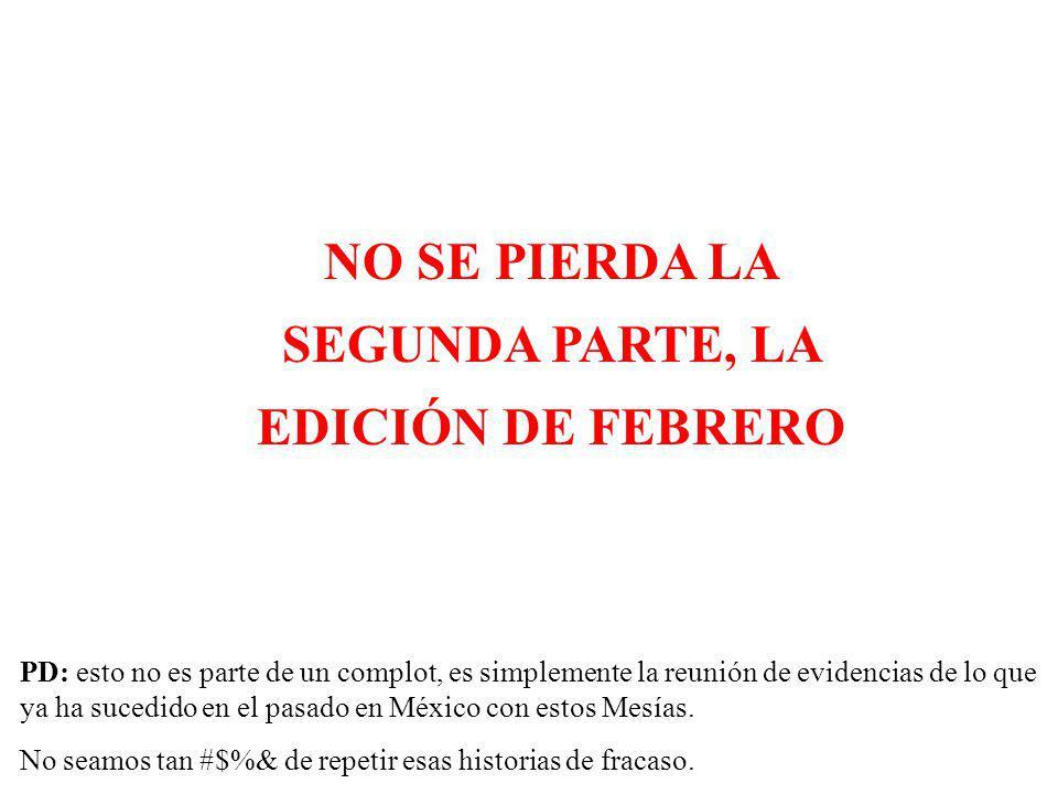 NO SE PIERDA LA SEGUNDA PARTE, LA EDICIÓN DE FEBRERO PD: esto no es parte de un complot, es simplemente la reunión de evidencias de lo que ya ha sucedido en el pasado en México con estos Mesías.
